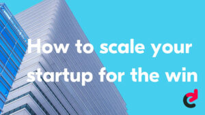 How to scale your tech company for the win